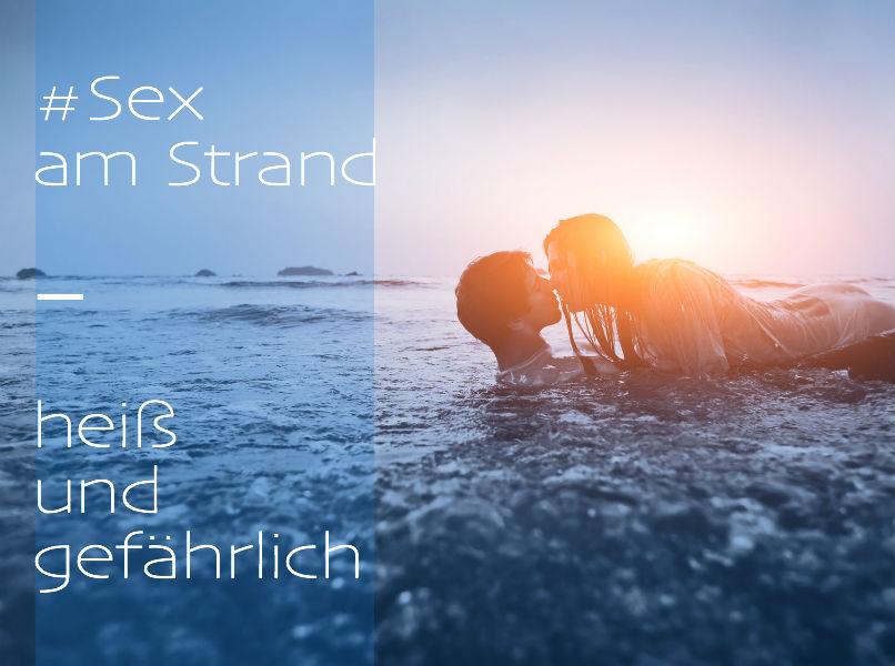 Sex am Strand, heiß und gefährlich, Liebe am Strand